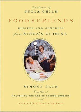 Food &amp; Friends, Recipes and Memories from Simca&#039;s Cuisine